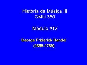 Histria da Msica III CMU 350 Mdulo XIV