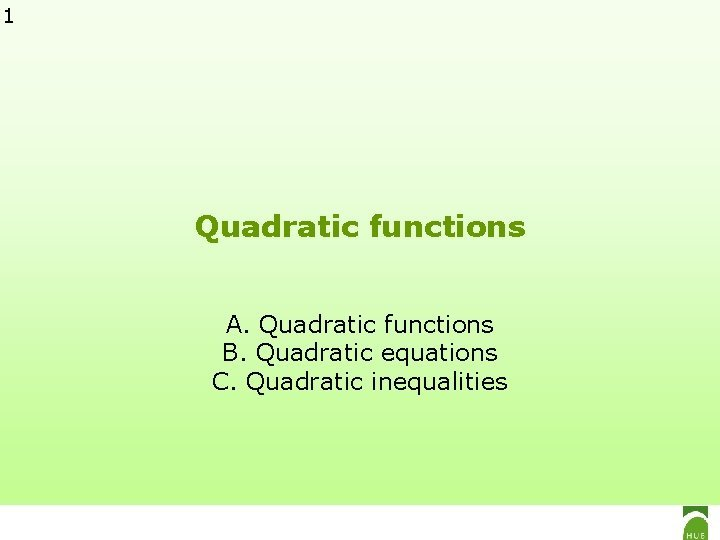 1 Quadratic functions A Quadratic functions B Quadratic