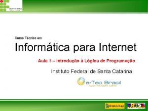 Curso Tcnico em Informtica para Internet Aula 1