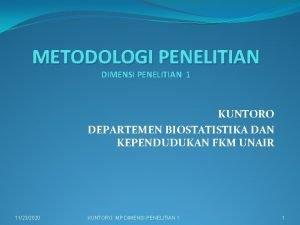 METODOLOGI PENELITIAN DIMENSI PENELITIAN 1 KUNTORO DEPARTEMEN BIOSTATISTIKA