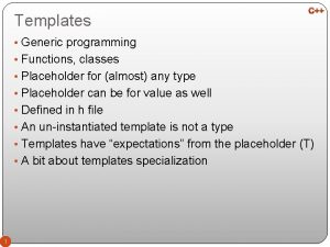 Templates Generic programming Functions classes Placeholder for almost