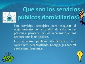 Que son los servicios pblicos domiciliarios Son servicios