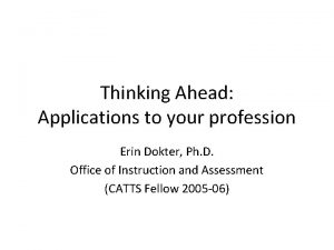 Thinking Ahead Applications to your profession Erin Dokter