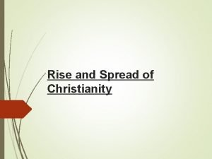 Rise and Spread of Christianity MAIN IDEAS Christianity