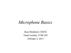 Microphone Basics Rick Pitchford CSRTE Guest Lecture COM
