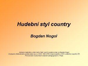 Hudebn styl country Bogdan Nogol Autorem materilu a