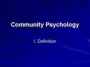Community Psychology I Definition Definition Concerns the relationships