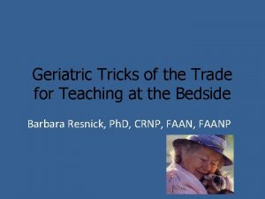 Geriatric Tricks of the Trade for Teaching at