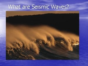 What are Seismic Waves Types of Waves Seismic