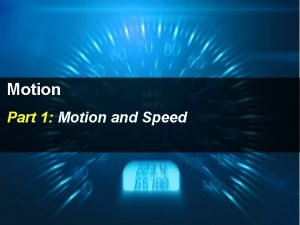 Motion Part 1 Motion and Speed Speed is