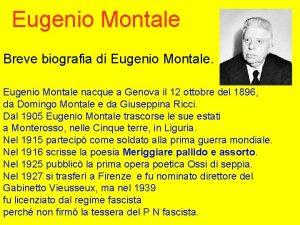 Eugenio Montale Breve biografia di Eugenio Montale nacque