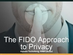 The FIDO Approach to Privacy Hannes Tschofenig ARM