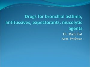 Drugs for bronchial asthma antitussives expectorants mucolytic agents