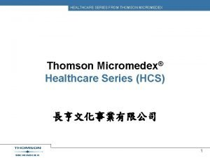 HEALTHCARE SERIES FROM THOMSON MICROMEDEX Thomson Micromedex Healthcare