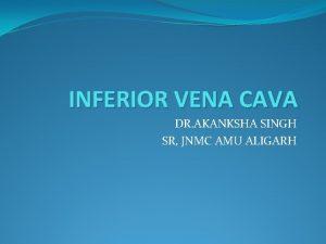 INFERIOR VENA CAVA DR AKANKSHA SINGH SR JNMC