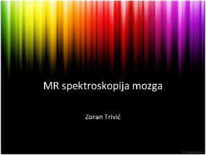 MR spektroskopija mozga Zoran Trivi MR i MRS