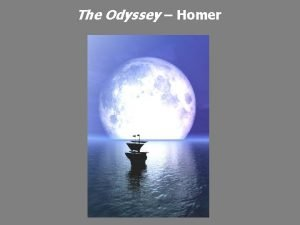 The Odyssey Homer A long time ago in