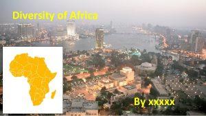 Diversity of Africa By xxxxx Egypt Geography Egypt