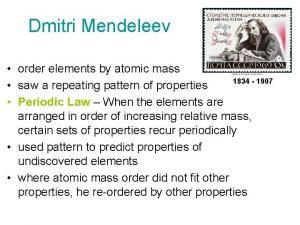 Dmitri Mendeleev order elements by atomic mass 1834