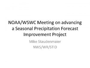 NOAAWSWC Meeting on advancing a Seasonal Precipitation Forecast