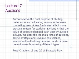 Lecture 7 Auctions serve the dual purpose of