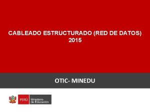 CABLEADO ESTRUCTURADO RED DE DATOS 2015 OTIC MINEDU