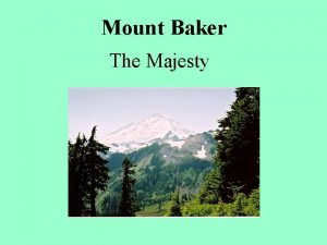 Mount Baker The Majesty Mount Baker The Threat