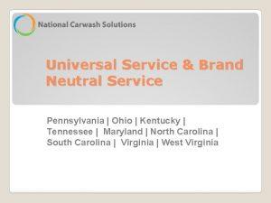 Universal Service Brand Neutral Service Pennsylvania Ohio Kentucky