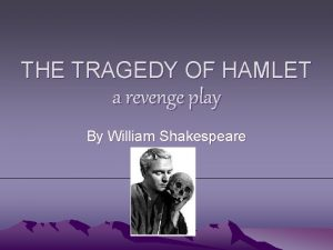THE TRAGEDY OF HAMLET a revenge play By