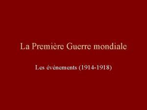 La Premire Guerre mondiale Les vnements 1914 1918