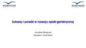 Sukcesy i poraki w rozwoju opieki geriatrycznej Jarosaw