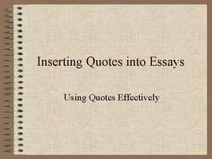 Inserting Quotes into Essays Using Quotes Effectively The