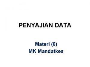PENYAJIAN DATA Materi 6 MK Mandatkes BENTUK PENYAJIAN