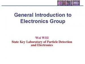 General Introduction to Electronics Group Wei WEI State