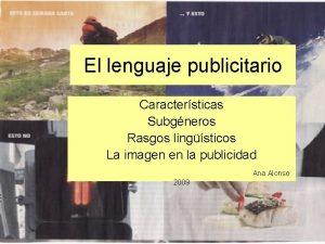 El lenguaje publicitario Caractersticas Subgneros Rasgos lingsticos La