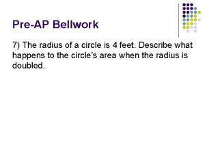 PreAP Bellwork 7 The radius of a circle