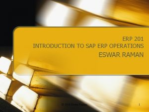 ERP 201 INTRODUCTION TO SAP ERP OPERATIONS ESWAR