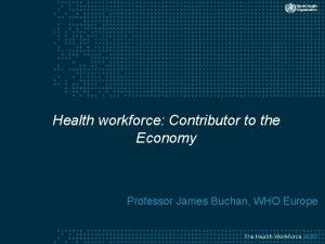 Health workforce Contributor to the Economy Professor James