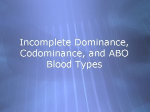 Incomplete Dominance Codominance and ABO Blood Types Review