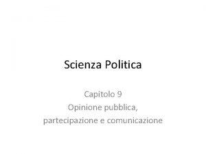 Scienza Politica Capitolo 9 Opinione pubblica partecipazione e