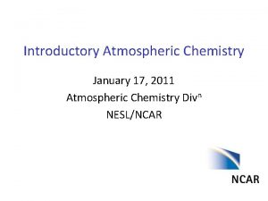Introductory Atmospheric Chemistry January 17 2011 Atmospheric Chemistry