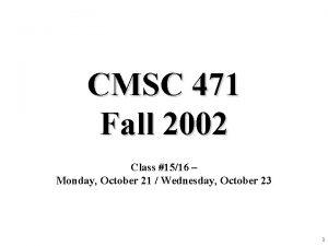 CMSC 471 Fall 2002 Class 1516 Monday October