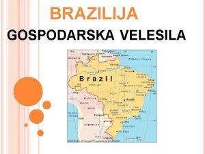 BRAZILIJA GOSPODARSKA VELESILA Bogastvo surovin po 2 sv
