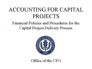 ACCOUNTING FOR CAPITAL PROJECTS Financial Policies and Procedures