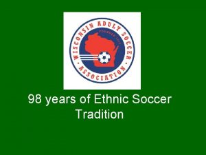 98 years of Ethnic Soccer Tradition Early Soccer