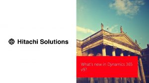 Whats new in Dynamics 365 v 9 Hitachi