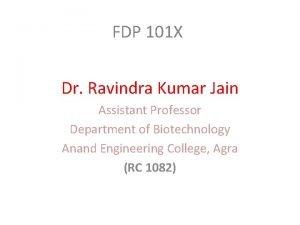 FDP 101 X Dr Ravindra Kumar Jain Assistant