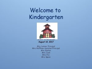 Welcome to Kindergarten Parent Orientation August 14 2017
