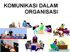KOMUNIKASI DALAM ORGANISASI Komunikasi dalam Organisasi Pengertian Komunikasi