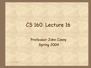 CS 160 Lecture 16 Professor John Canny Spring
